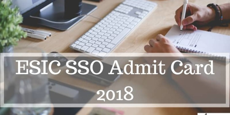ESIC SSO Admit Card 2018 for Phase III (Released) - Download