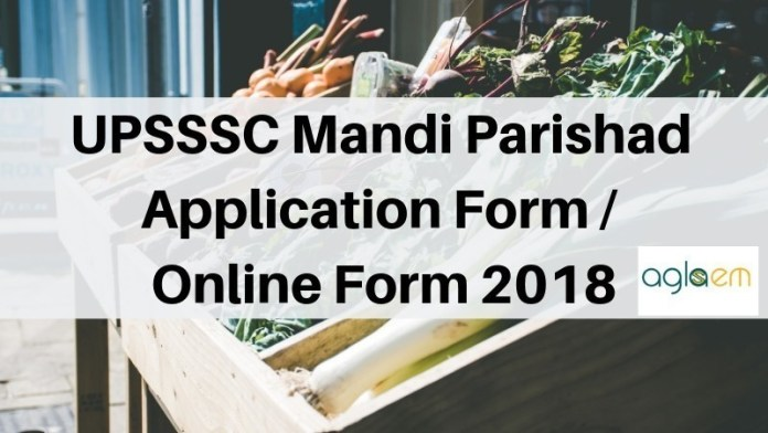 UPSSSC Mandi Parishad Application Form Online Form 2018 Aglasem