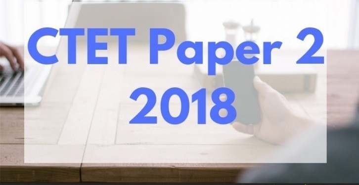 CTET Paper 2 2018 (Available) for M, N, O, P - Download Here