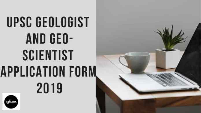 UPSC Geologist and Geo-Scientist Application Form 2019 Aglasem